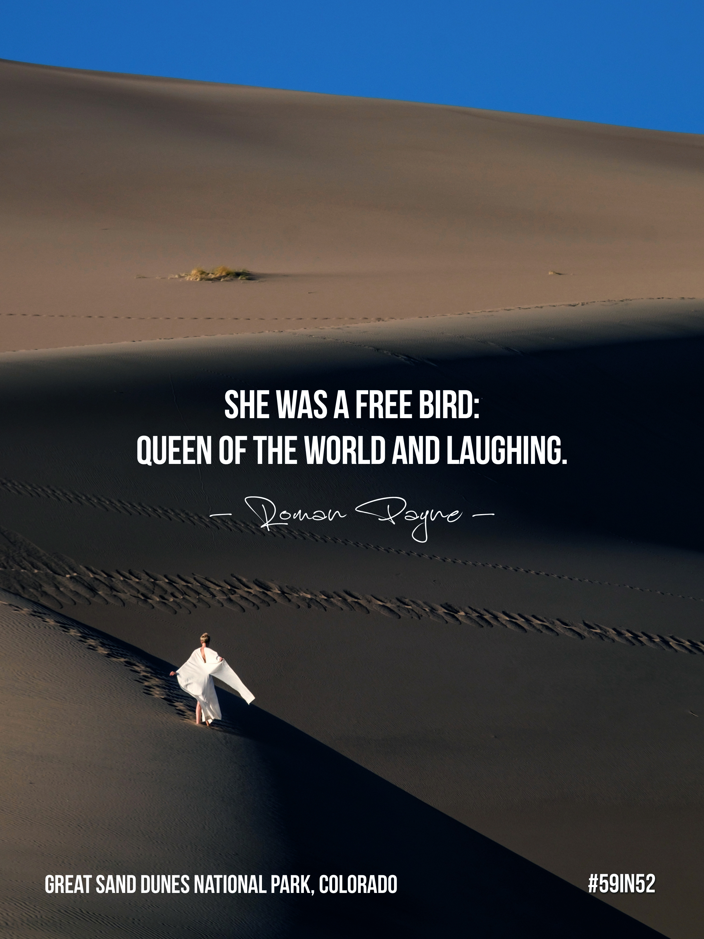 """She was a free bird; queen of the world and laughing."" - Roman Payne"