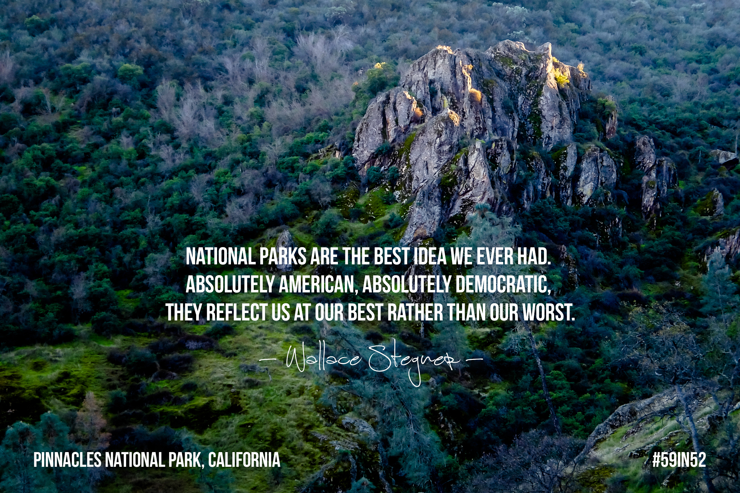 """""""National parks are the best idea we ever had. Absolutely American, absolutely democratic, they reflect us at our best rather than our worst."""" -Wallace Stegner"""
