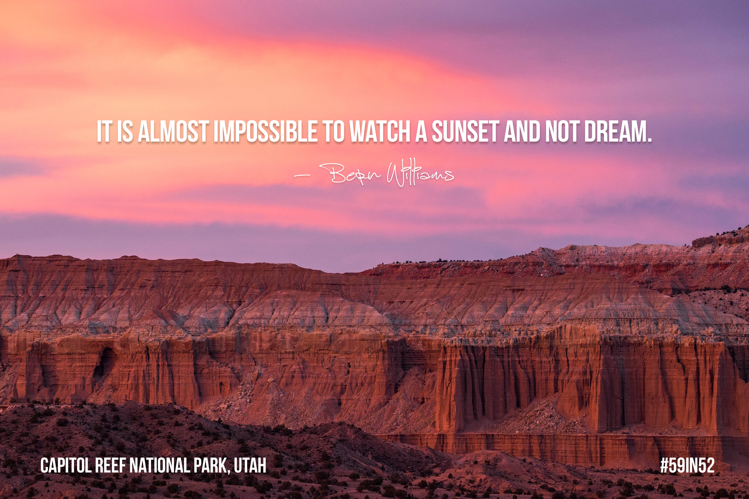 """It is impossible to watch the sunset and not dream."" - Bern WIlliams"
