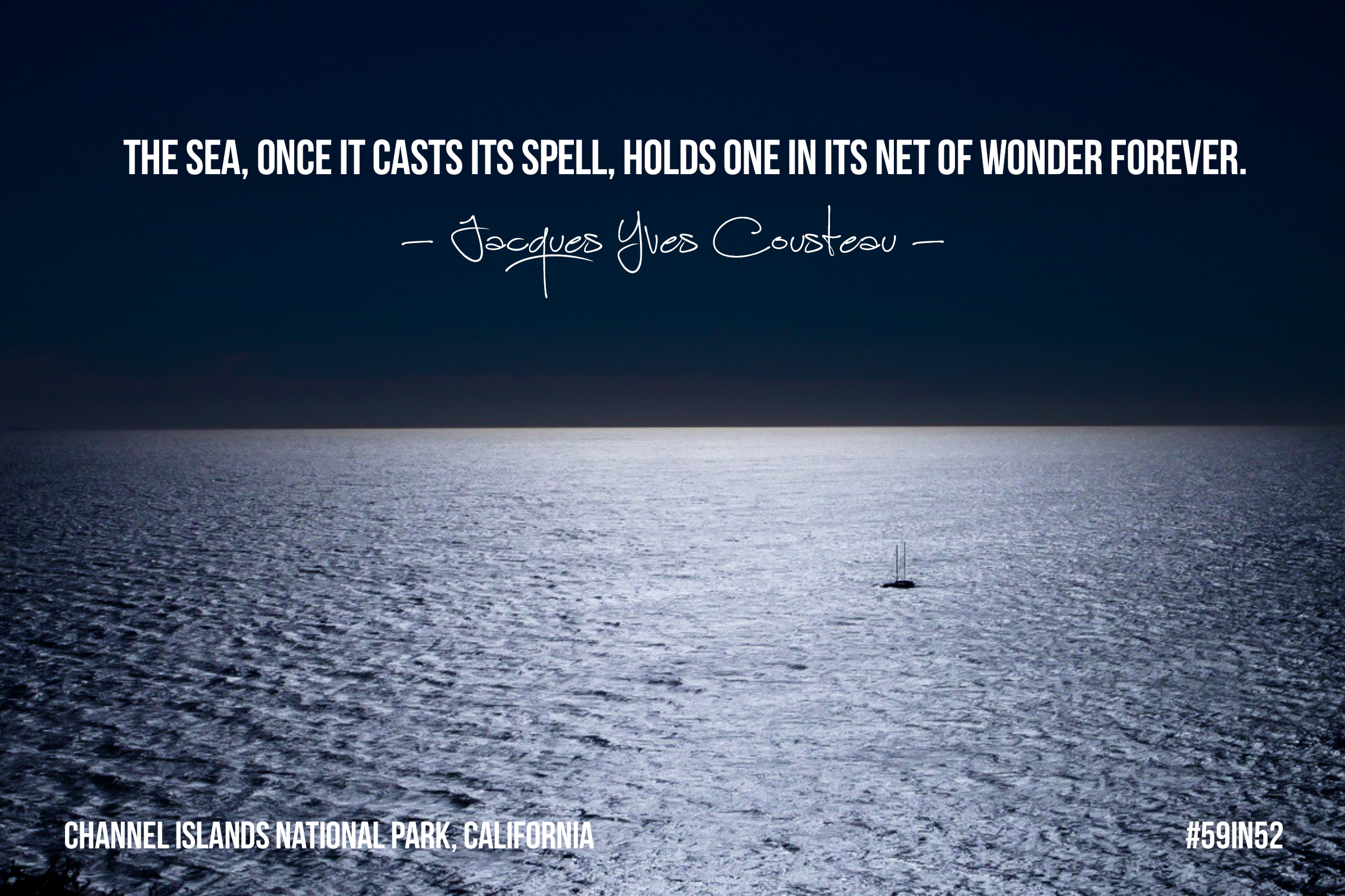 """The sea, once it casts its spell, holds one in its net of wonder forever."" - Jacques-Yves Cousteau"