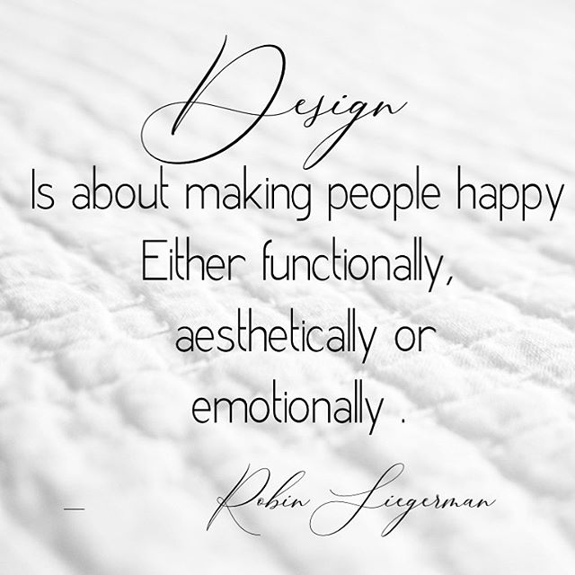 Design is about making people happy. Either functionally, aesthetically or emotionally. -Robin Siegerman