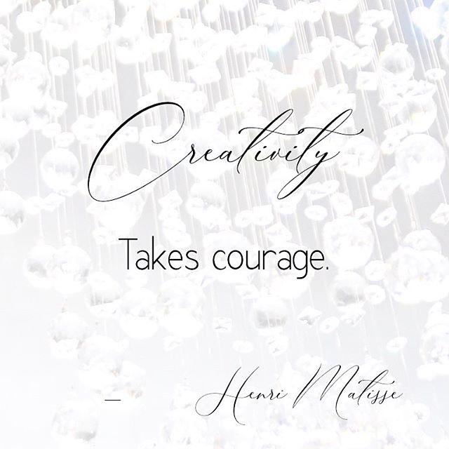 Creativity takes Courage! -Henri Matisse