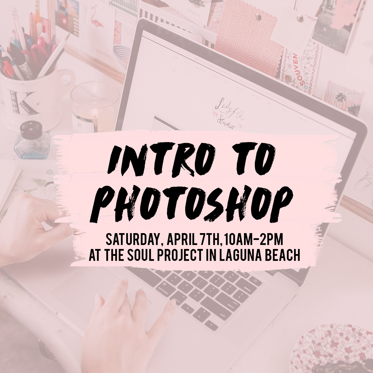 Learn Photoshop the FUN way in Laguna Beach with a Ladyfolk Studio workshop.