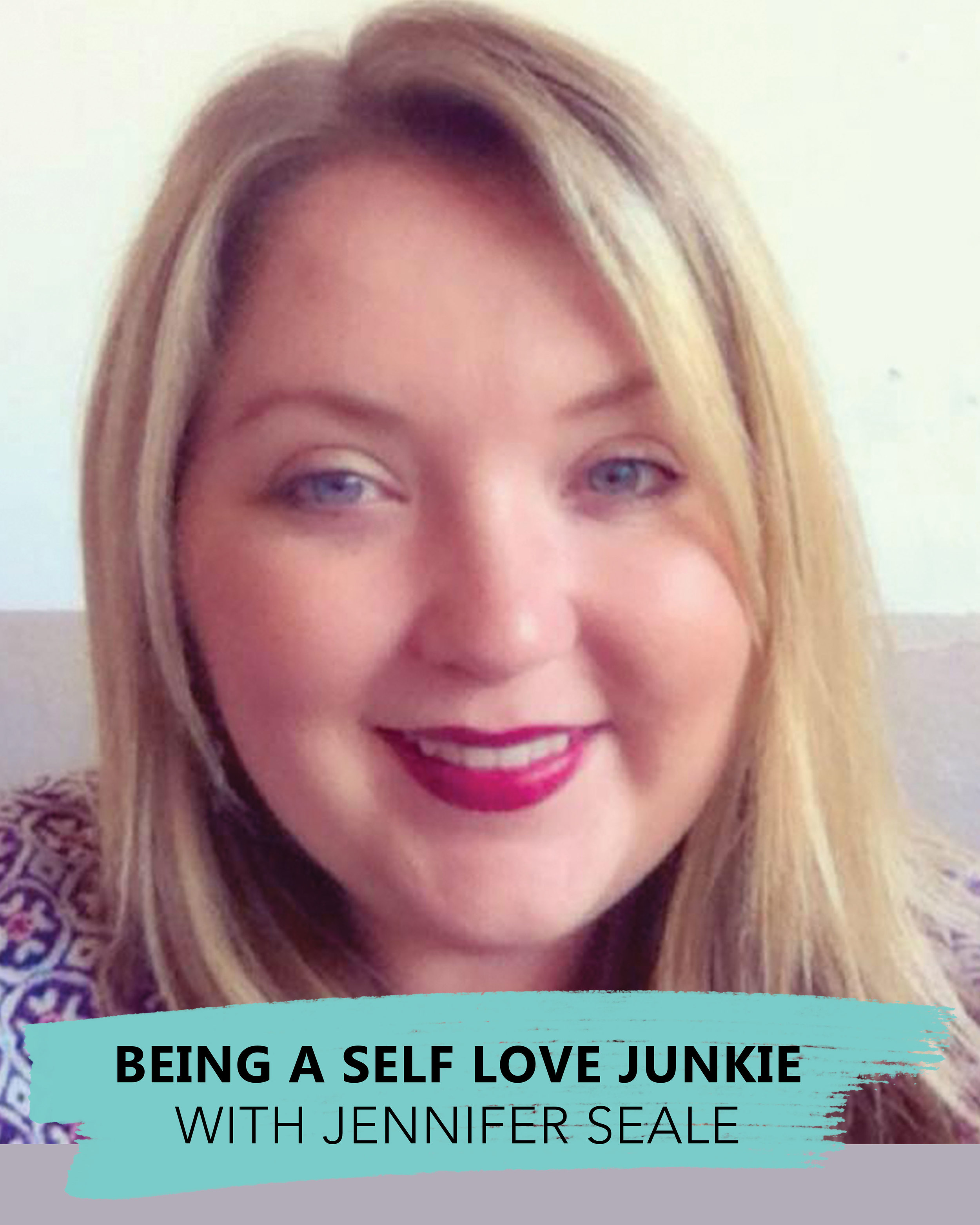Being a Self-Love Junkie with Jennifer Seale on The Couragemakers Podcast