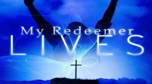 My Redeemer lives!