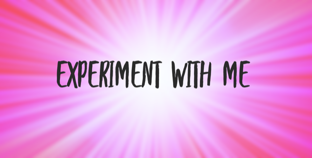 Experiment with me