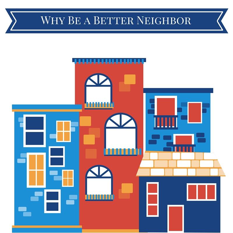Why be a better neighbor.jpg