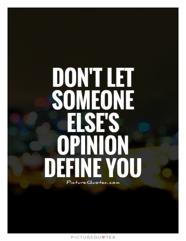Dont-let-someone-elses-opinion-define-you.jpg