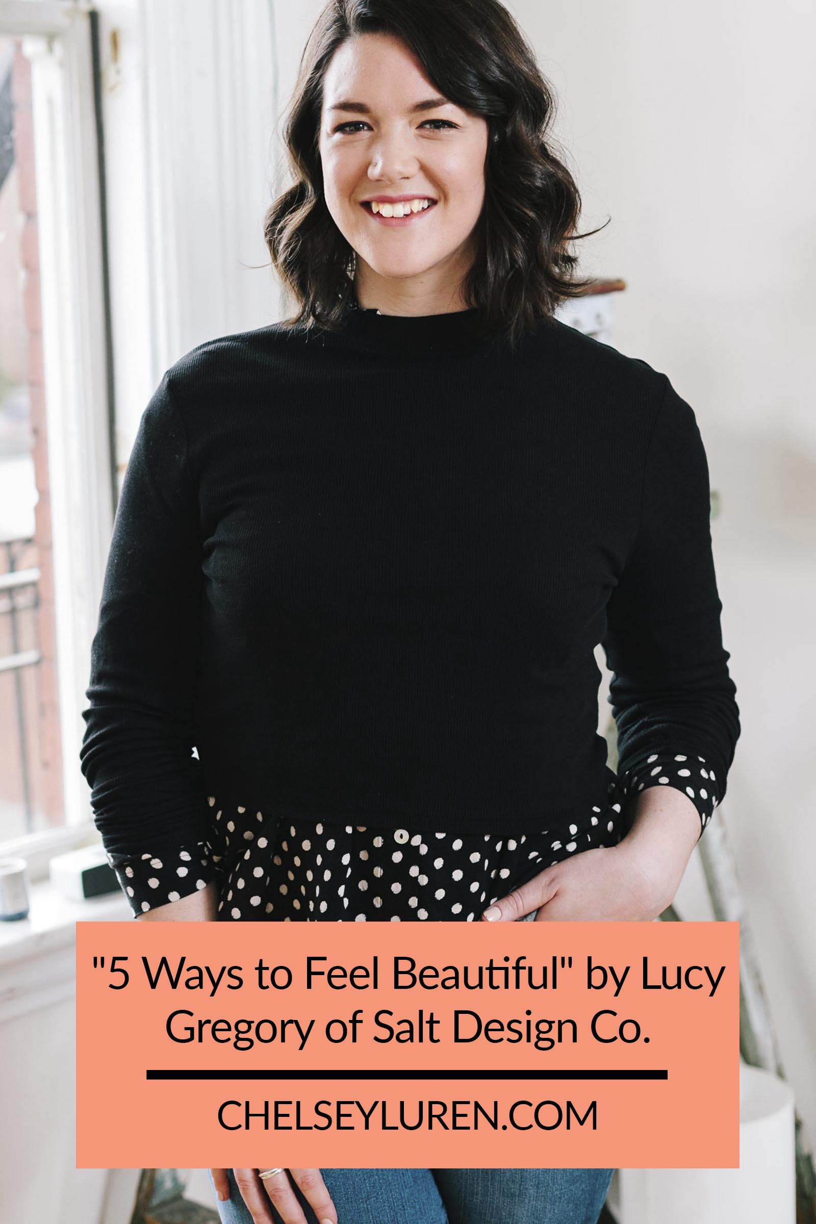 Chelsey Luren Portraits - %225 Ways to Feel Beautiful%22 by Lucy Gregory of Salt Design Co2.jpg