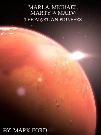 Marla, Michael, Marty & Marv: The Martian Pioneers