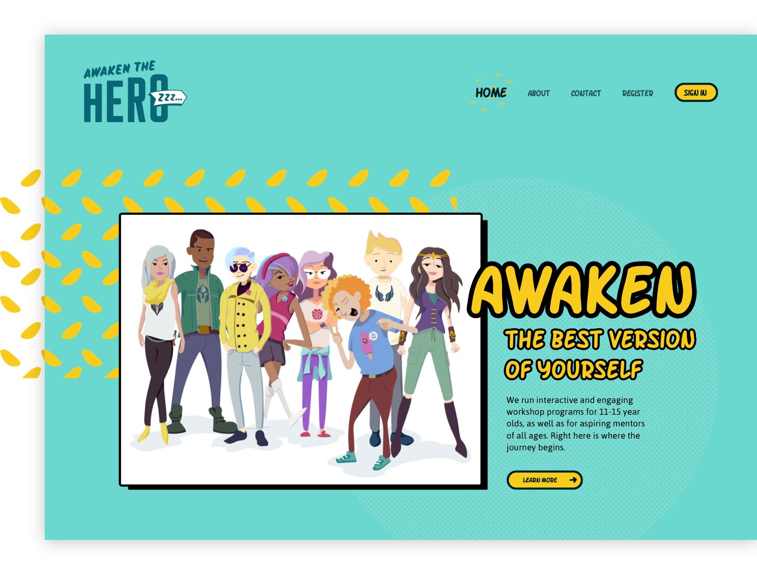 Awaken the Hero - Awaken the Hero aims to provide young Australian's with an opportunity to develop a positive personal identity and empower them to live their best life. Through a fun, creative and collaborative process, we recently launched phase one of the digital platform.