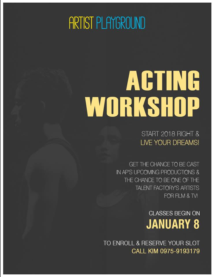 Start 2018 right and live your dreams!  Get the chance to be cast in AP's upcoming productions and the chance to be one of  Talent Factory Inc. 's Artists for FILM and TV!   Join the Artist Playground's Acting Workshop!  DATE: January 8-29 | MWF TIME: 7-10pm VENUE: 1701 Landsdale Tower 86 Mother Ignacia St. Quezon City   RATE: 10k  Get 20% discount if you enroll before December 15!   HOW TO JOIN: 1. FILL UP THE ONLINE REGISTRATION FORM BELOW TO RESERVE YOUR SLOT 2. CONTACT KIM at 09759193179 for payment  Limited slots only!