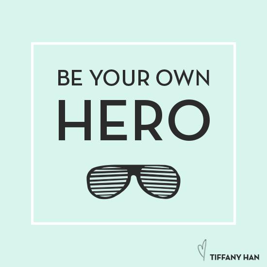 Be your own hero. via Tiffany Han
