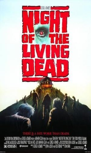 Night of the Living Dead - Dir. Tom Savini   imdb synopsis: The unburied dead return to life and seek human victims.