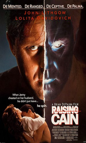 Raising Cain - Dir. Brian DePalma   imdb synopsis: The oncologist wife of a prominent child psychologist suspects her husband has an unhealthy scientific obsession with their child, unaware of what - or who - is really going on inside his head.