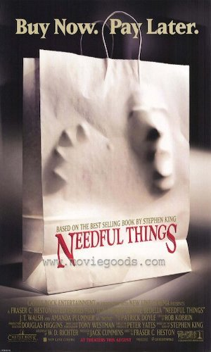 Needful Things - Dir. Fraser C. Heston   imdb synopsis: A mysterious new shop opens in a small town which always seems to stock the deepest desires of each shopper, with a price far heavier than expected.