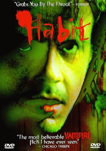 Habit - Dir. Larry Fessenden   imdb synopsis: It's autumn in New York. Sam has broken up with his girlfriend and his father has recently died. World-weary and sloppy drunk, he finds temporary solace in the arms of Anna, a mysterious vampire who draws him away from his friends and into a web of addiction and madness.