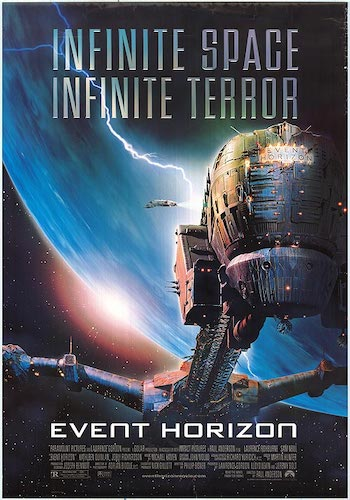 Event Horizon - Dir. Paul Anderson   imdb synopsis: A rescue crew investigates a spaceship that disappeared into a black hole and has now returned...with someone or something new on-board.