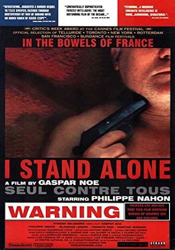 I Stand Alone - Dir. Gasper Noe   imdb synopsis: A horse meat butcher's life and mind begins to breakdown as he lashes out against various factions of society while attempting to reconnect with his estranged daughter.