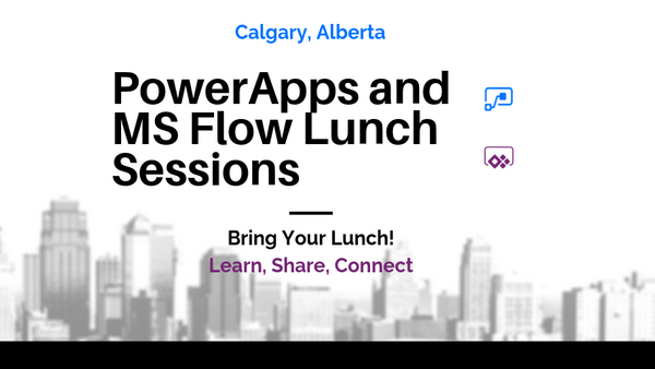 PowerApps and MS Flow Lunch Meetup - Join us for our upcoming sessionFidelity Factory Calgary, April 24