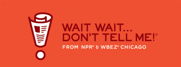 Wait Wait... Don't Tell Me!   is NPR's weekly hour-long quiz program. Each week on the radio you can test your knowledge against some of the best and brightest in the news and entertainment world while figuring out what's real news and what's made up.