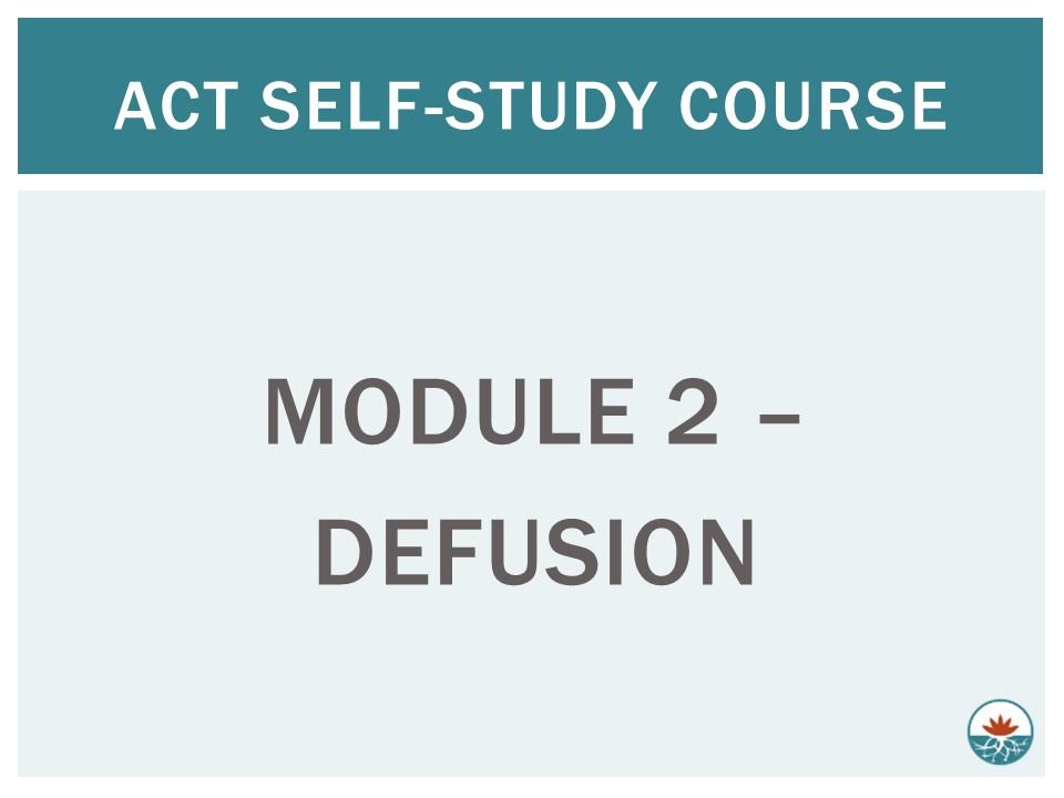 ACT Module 2 - Defusion