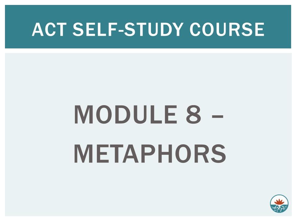 ACT Module 8 - Metaphors