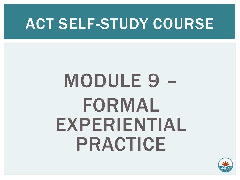 ACT Module 9 - Formal Experiential Practice