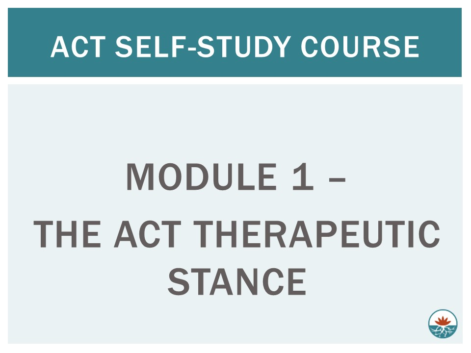 ACT Module 1 - The ACT Therapeutic Stance