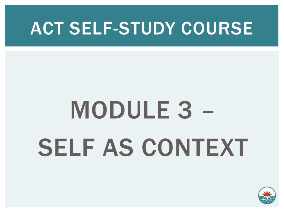 ACT Module 3 - Self as Context