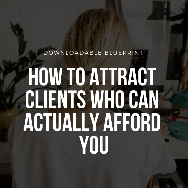 HOW TO ATTRACT CLIENTS WHO CAN ACTUALLY AFFORD YOU.png