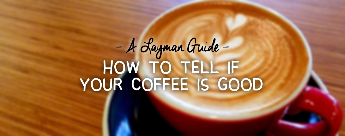 how-to-tell-if-your-coffee-is-good.jpg