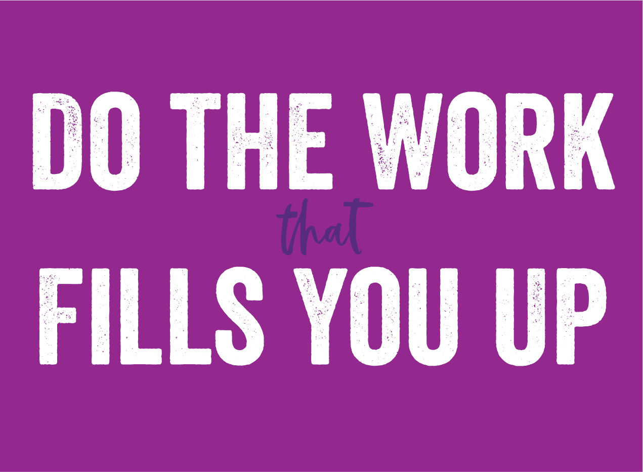 do the work that fills you up-01.png