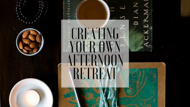 creating your own afternoon retreat.jpg