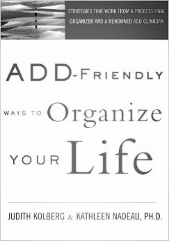 ADD-Friendly Ways   to Organize Your Life   by Judith Kohlberg & Kathleen Nadeau