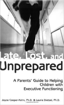 Late, Lost and Unprepared: A Parents Guide to Helping Children with Executive Functioning  by Joyce Cooper Kahn, PhD & Laurie Dietzel, PhD