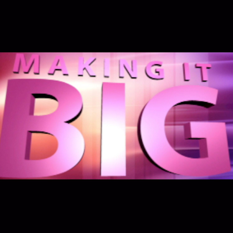 Making It Big