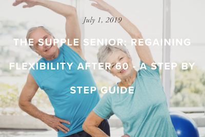 THE GUIDE TO REGAINING FLEXIBILITY AFTER 60!