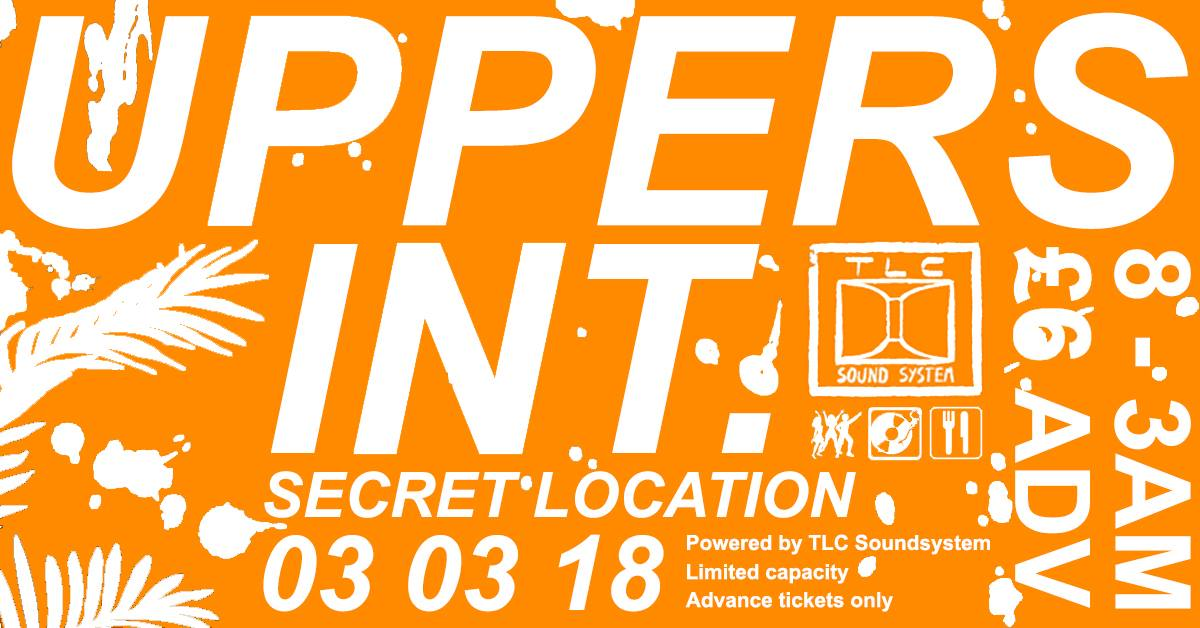 Uppers INT hosted by TLC Soundsystem  8pm -3am 03/03/2018 Secret Location tba