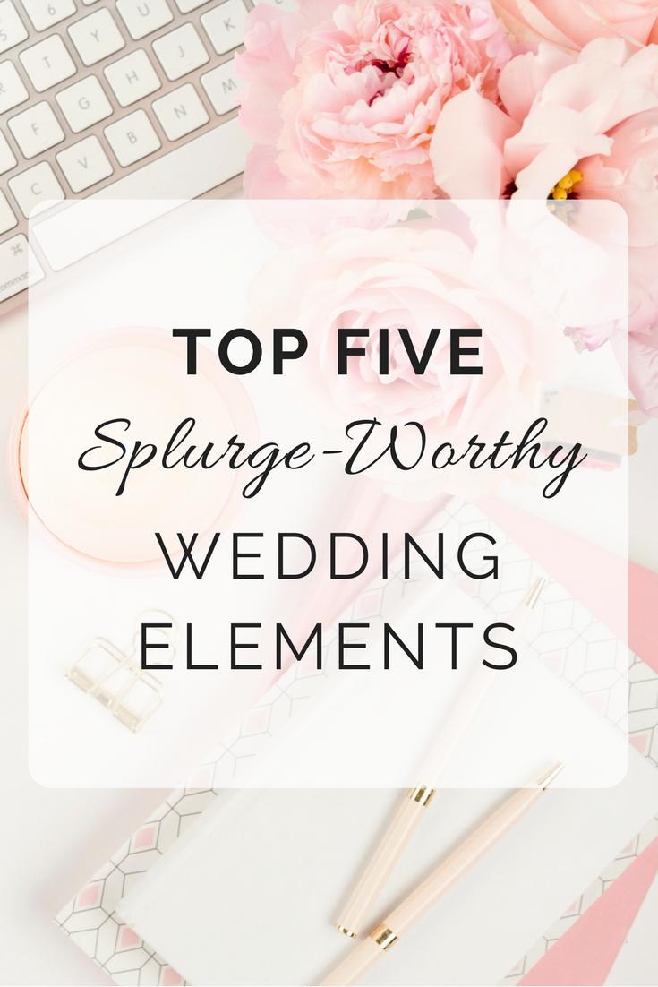 5 Splurge-Worthy Wedding Elements.png