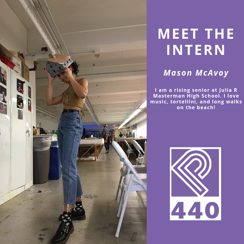 Mason is an intern from the Bloomberg Arts Internship Program and will be spending the next 7 weeks working with Project 440!