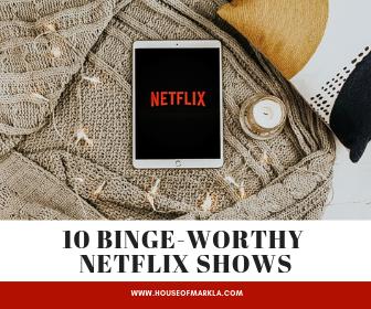 10 binge-worthy netflix shows.png
