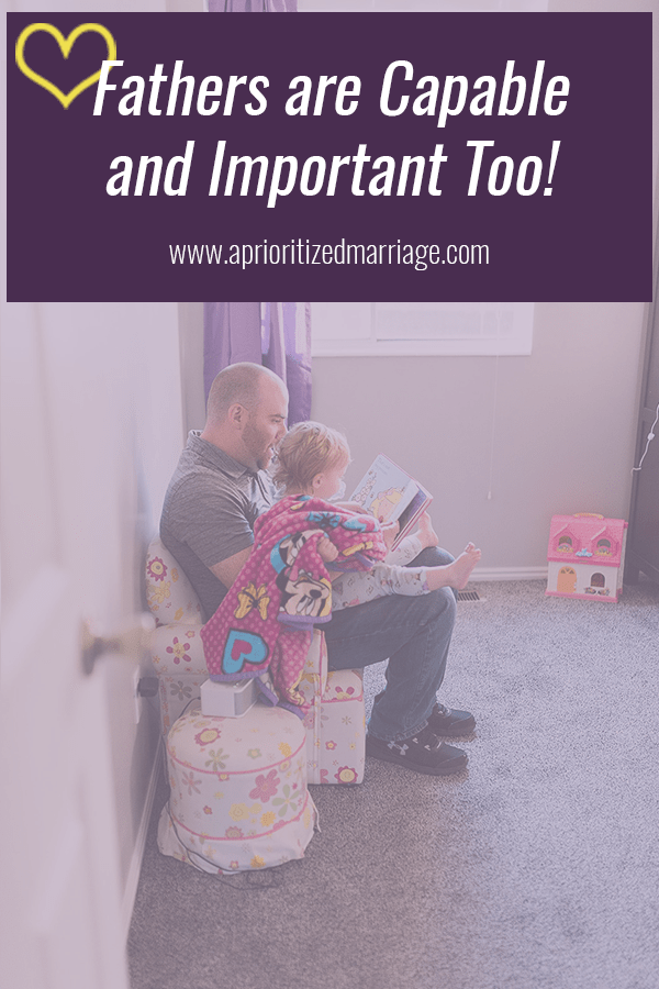 Fathers are just as capable as mothers and are important in their children's lives.