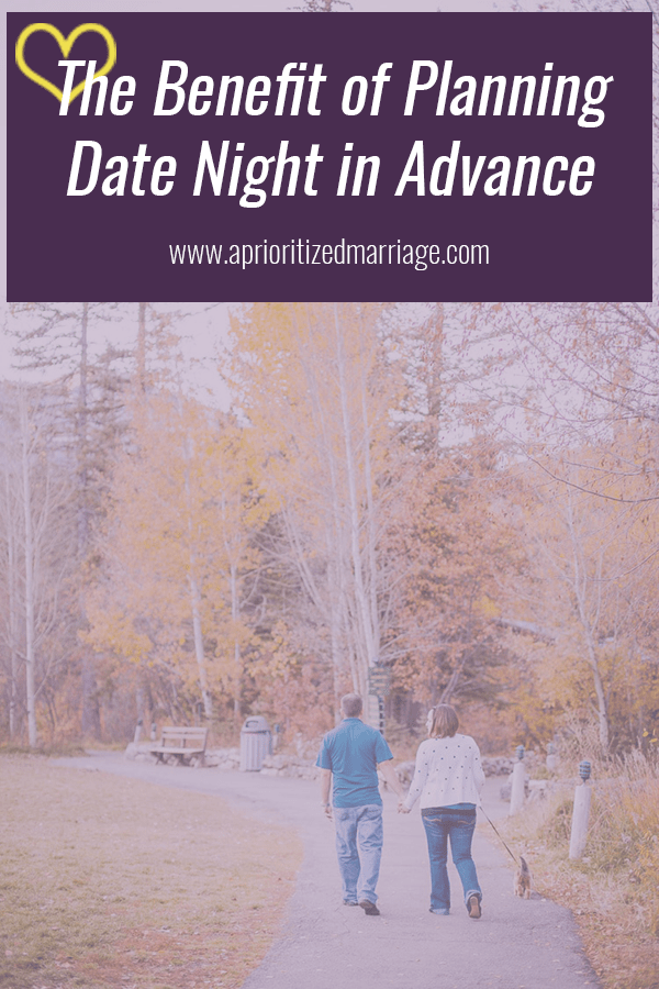 Spontaneity is good but there's something to be said about planning your date nights out ahead of time.