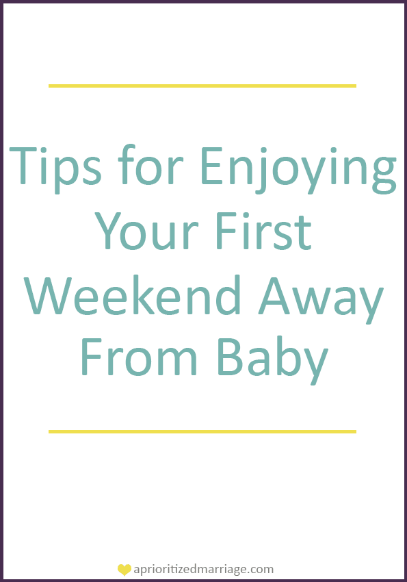 tips to enjoy your first weekend away from the new baby