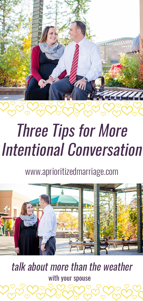 Stop talking about the weather and sharing a rundown of your day. Be more intentional with your conversations.