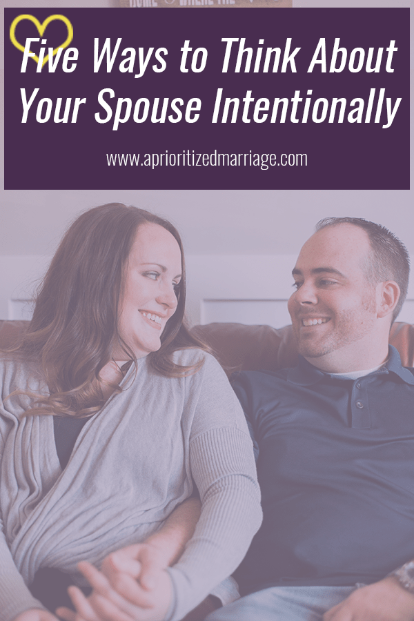 Be more intentional when thinking about your spouse