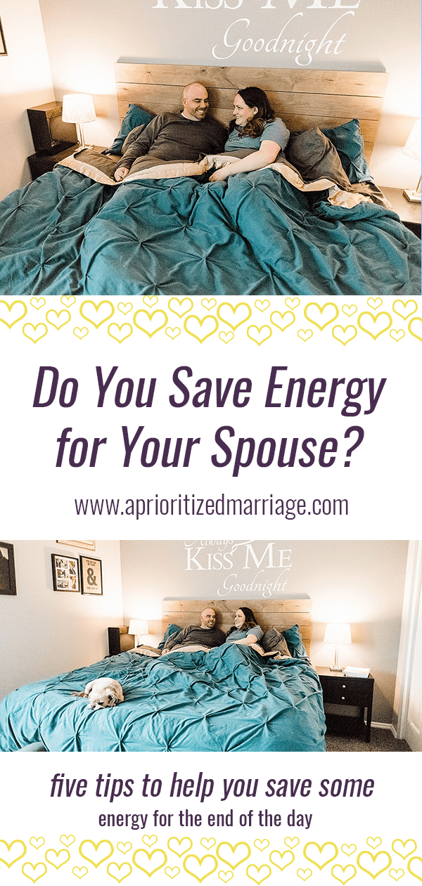 Do you save time and energy for your spouse and your marriage each day? Show your spouse that they are truly a priority with these five tips.