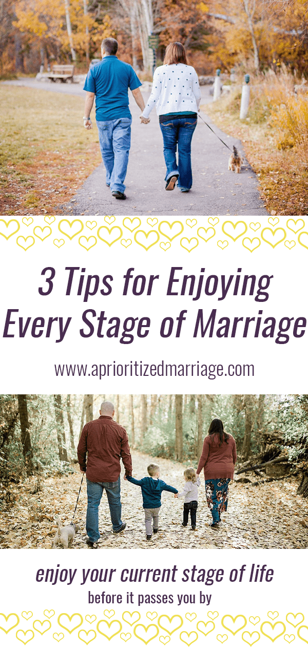 Don't wish away your current stage of life or long for times past. Enjoy the current stage of your marriage to the fullest.