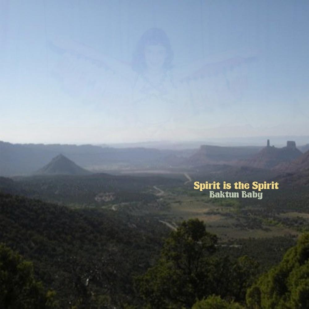 Spirit Is The Spirit - Baktun Baby